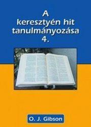 A keresztény  hit tanulmányozása 4. - O.J. Gibson