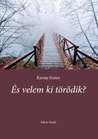 És velem ki törődik? - Karsay Eszter