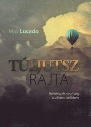 Túl jutsz rajta-Max Lucado