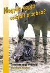 Hogyan kapta csíkjait a zebra? - Reinhard Junker