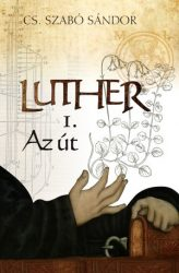 Luther-Az Út (I)-Cs.Szabó Sándor