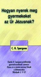 Hogyan nyerek meg gyermekeket az Úr Jézusnak? - C.H. Spurgeon