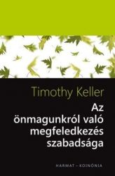Az önmagunkról való megfeledkezés szabadsága - Timothy Keller