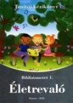 Életrevaló - Bibliaismeret 1. - Tanítói kézikönyv