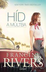 Híd a múltba - Francine Rivers