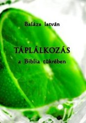 Táplálkozás a Biblia tükrében - Balázs István