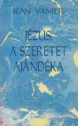 Jézus, a szeretet ajándéka - Jean Vanier