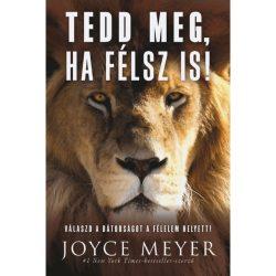 Tedd meg, ha félsz is! - Joyce Meyer