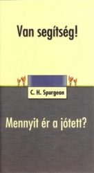 Van segítség!, Mennyit ér a jótett? - C.H. Spurgeon