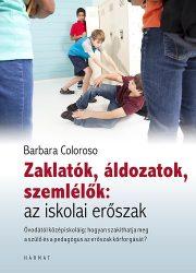 Zaklatók, áldozatok, szemlélők: az iskolai erőszak - Barbara Coloroso