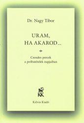 Uram, ha akarod... - Dr. Nagy Tibor
