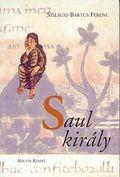 Saul király - Szilágyi-Bartus Ferenc