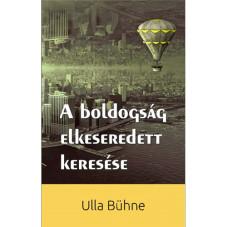A boldogság elkeseredett keresése - Ulla Bühne