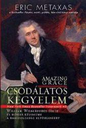 Csodálatos kegyelem... William Wilberforce élete és hősies küzdelme a rabszolgaság eltörléséért - Eric Metaxas