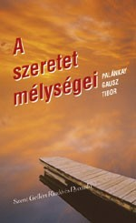 A szeretet mélységei - Palánkay Gausz Tibor