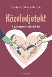 Szőke Attila Szilárd-Szőke Etelka - Közeledjetek! A párkapcsolat dinamikája