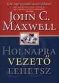 Holnapra vezető lehetsz - John C. Maxwell