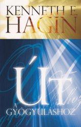 Út a gyógyuláshoz - Kenneth E. Hagin