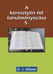 A keresztény hit tanulmányozása 5. - O.J. Gibson