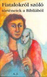 Fiatalokról szóló történetek a Bibliából - A.J.
