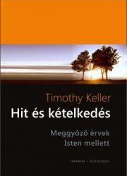 Hit és kételkedés -meggyőző érvek Isten mellett - Timothy Keller
