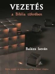Vezetés a Biblia tükrében - Balázs István