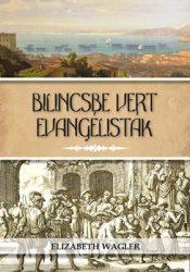 Bilincsbe vert evangelisták - Elizabeth Wagler