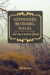 Szenvedés, betegség, halál-hol van a szeretet Istene? - Ulla Bühne