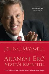 Aranyat érő vezetői ismeretek - John C. Maxwell