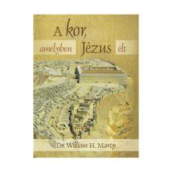 A kor, amelyben Jézus élt - Dr Willliam H. Marty