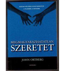 Megmagyarázhatatlan szeretet - John Ortberg