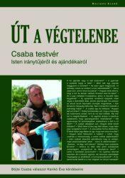 Út a Végtelenbe -Csaba testvér Isten iránytűjéről és ajándékairól - Böjte Csaba