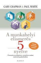 A munkahelyi elismerés 5 nyelve - Gary Chapman, Paul White