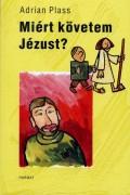 Miért követem Jézust? - Adrian Plass