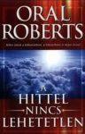A hittel nincs lehetetlen - Oral Roberts (Elfogyott)
