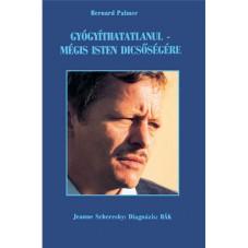 Gyógyíthatatlanul-mégis Isten dicsőségére - Bernard Palmer / Diagnózis:rák - Jeanne Scheresky