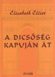 A dicsőség kapuján át - Elizabeth Elliot