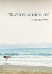 Tenger felé indulok - Hegedűs Nóra