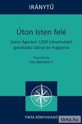 Úton Isten felé -Szent Ágoston 1200 iránymutató gondolata latinul és magyarul