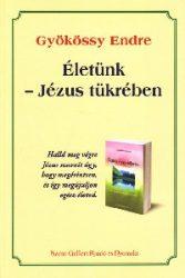 Életünk-Jézus tükrében - Gyökössy Endre