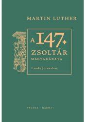 A 147.zsoltár magyarázata - Martin Luther