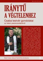 Iránytű a végtelenhez -Beszélgetés a szabadságról és a parancsolatokról - Böjte Csaba